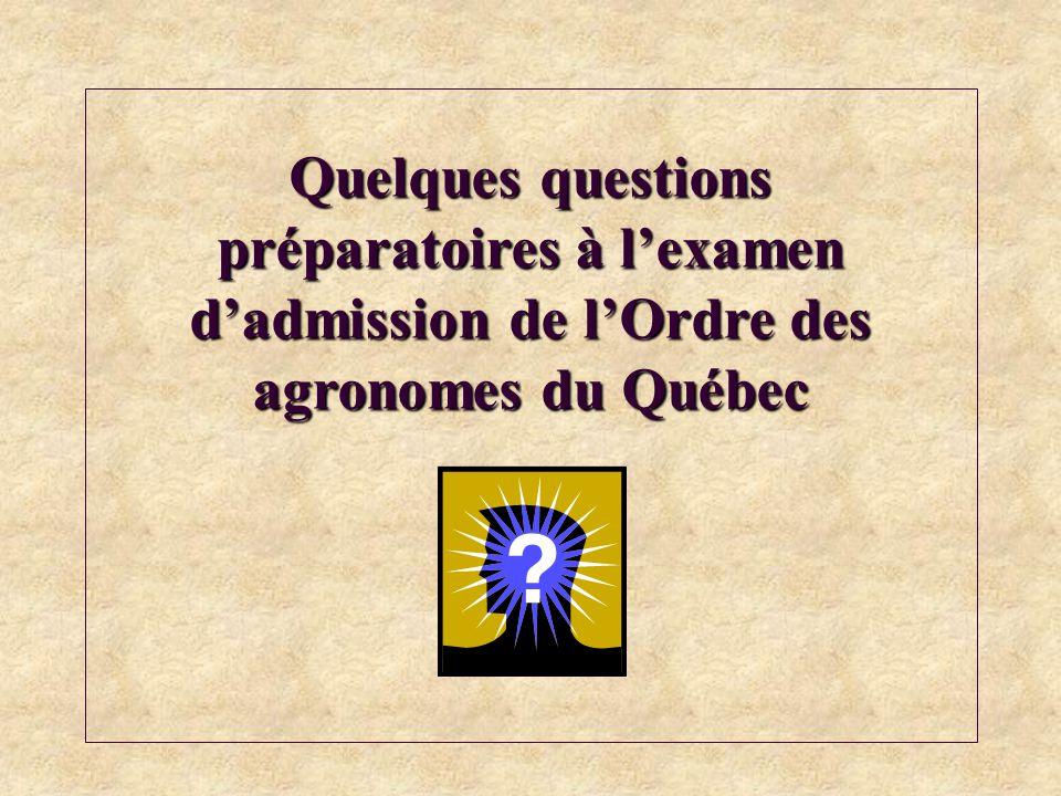 Quelques questions préparatoires à l'examen d'admission de l'Ordre des agronomes du Québec