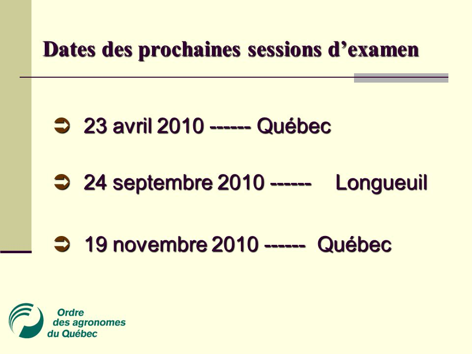 Dates des prochaines sessions d'examen  23 avril 2010 ------ Québec  24 septembre 2010 ------Longueuil  19 novembre 2010 ------ Québec