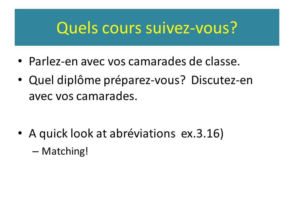 Quels cours suivez-vous? • Parlez-en avec vos camarades de classe. • Quel diplôme préparez-vous? Discutez-en avec vos camarades. • A quick look at abr
