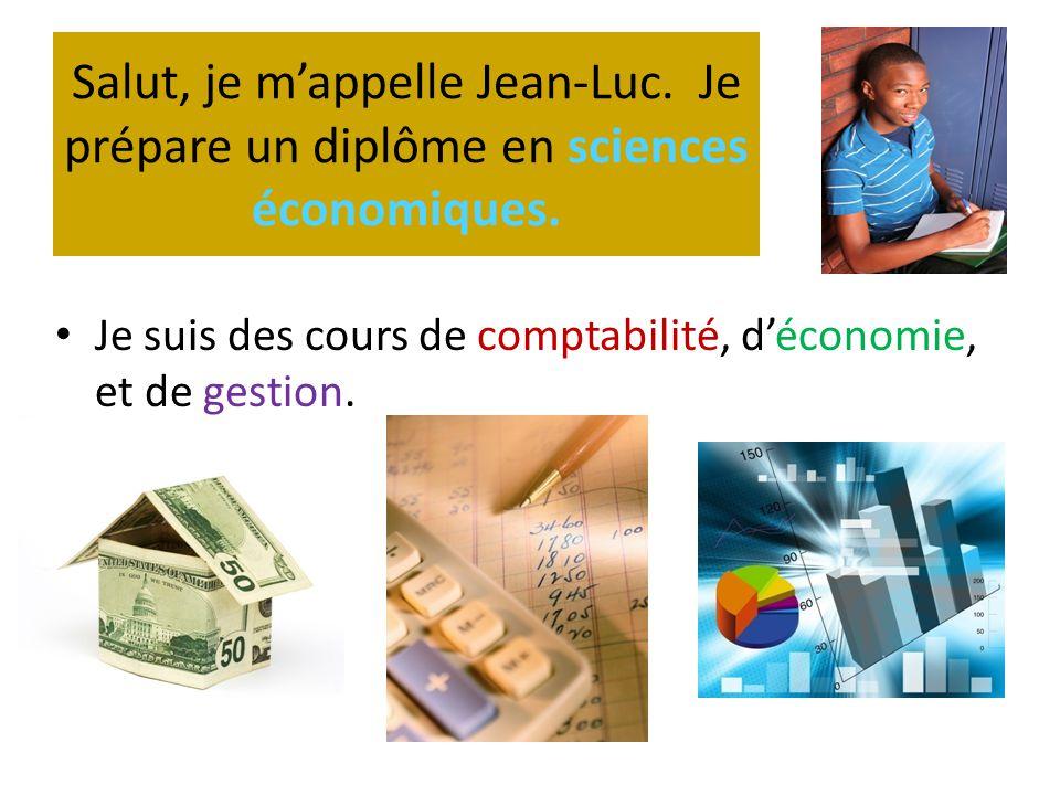 Salut, je m'appelle Jean-Luc. Je prépare un diplôme en sciences économiques. • Je suis des cours de comptabilité, d'économie, et de gestion.