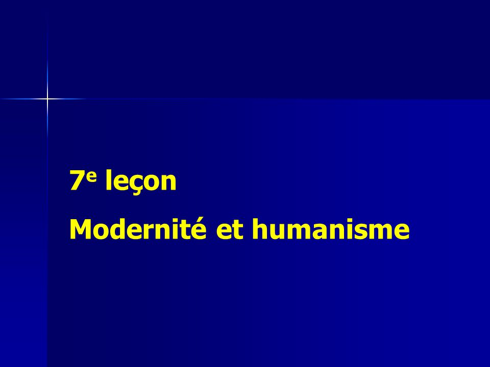 7 e leçon Modernité et humanisme
