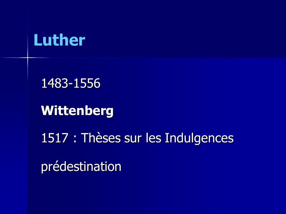 1483-1556Wittenberg 1517 : Thèses sur les Indulgences prédestination Luther