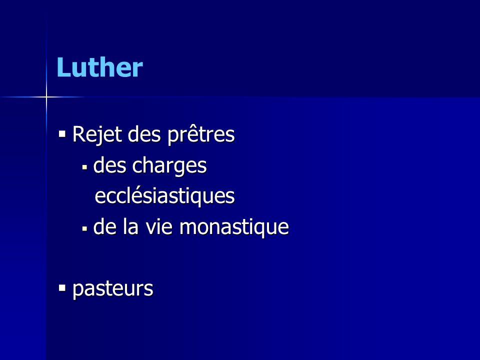  Rejet des prêtres  des charges ecclésiastiques ecclésiastiques  de la vie monastique  pasteurs Luther