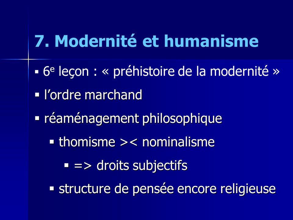 7. Modernité et humanisme  6 e leçon : « préhistoire de la modernité »  l'ordre marchand  réaménagement philosophique  thomisme > < nominalisme 