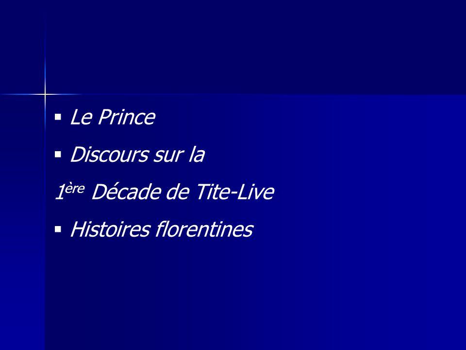  Le Prince  Discours sur la 1 ère Décade de Tite-Live  Histoires florentines