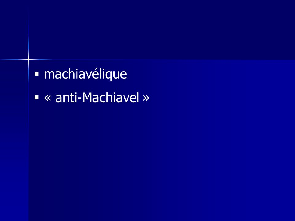 machiavélique  « anti-Machiavel »