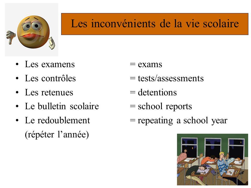 Les inconvénients de la vie scolaire •Les examens •Les contrôles •Les retenues •Le bulletin scolaire •Le redoublement (répéter l'année) = exams = test