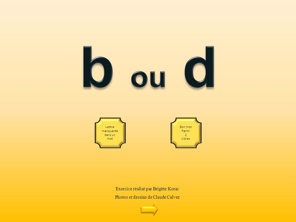 Exercice réalisé par Brigitte Korac Photos et dessins de Claude Calvez Lettre manquante dans un mot Bon mot Parmi 2 cibles