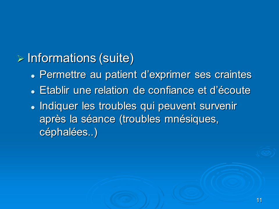 11  Informations (suite)  Permettre au patient d'exprimer ses craintes  Etablir une relation de confiance et d'écoute  Indiquer les troubles qui p