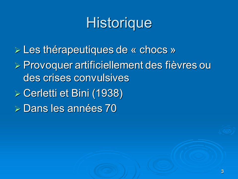 3 Historique  Les thérapeutiques de « chocs »  Provoquer artificiellement des fièvres ou des crises convulsives  Cerletti et Bini (1938)  Dans les