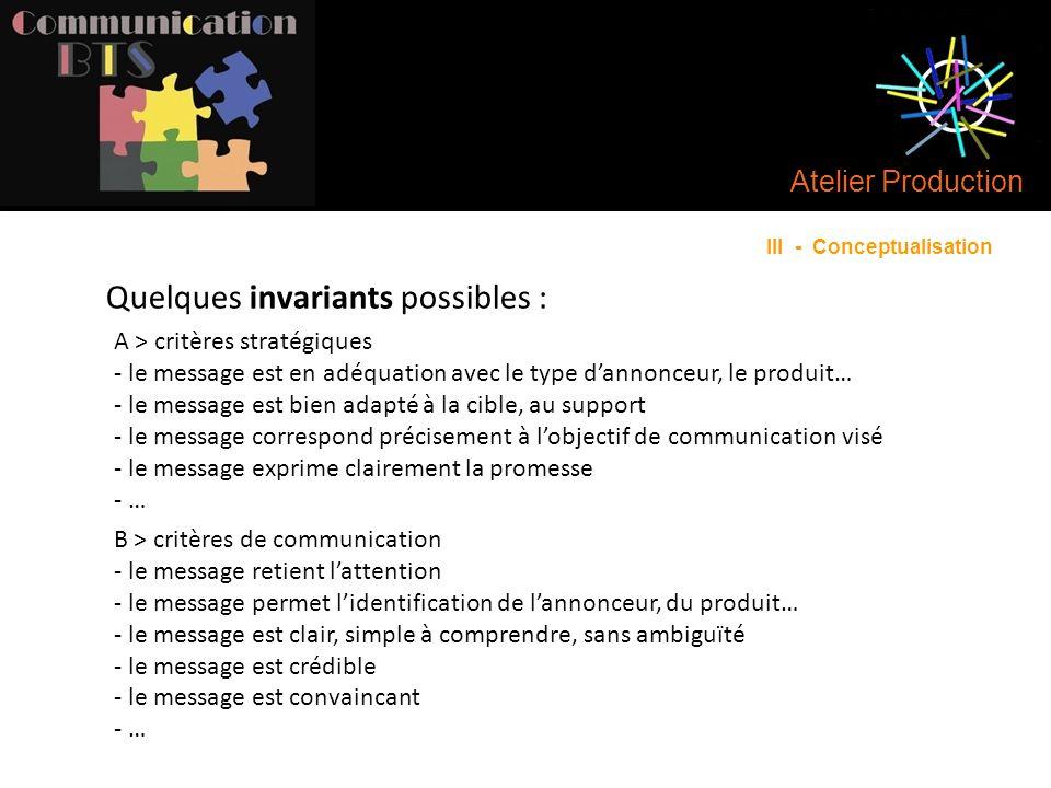 Atelier Production Quelques invariants possibles : A > critères stratégiques - le message est en adéquation avec le type d'annonceur, le produit… - le