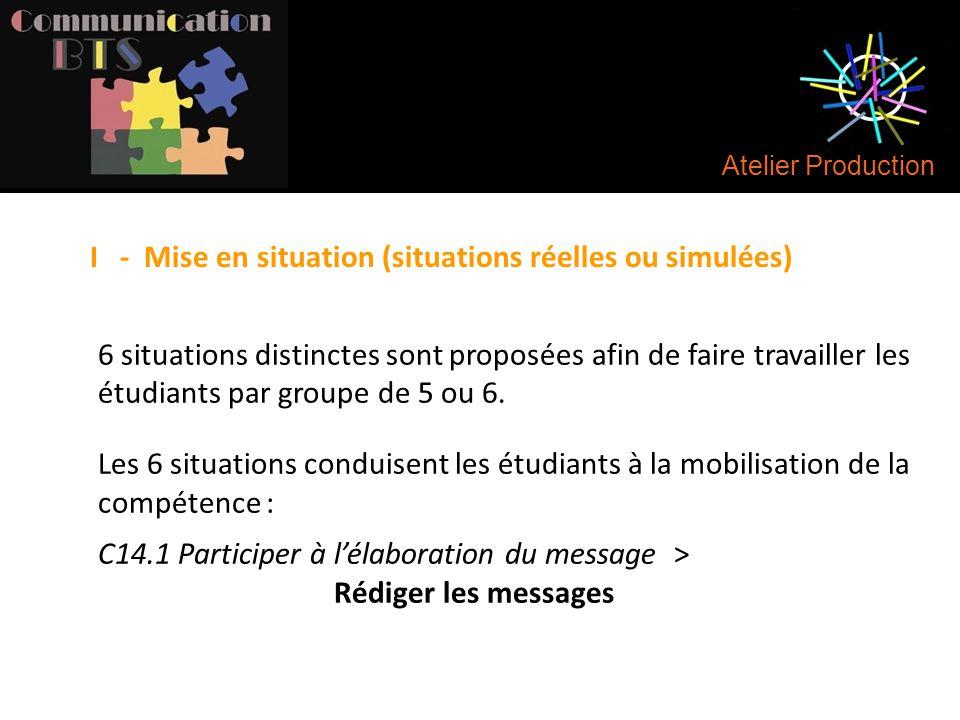 Atelier Production I - Mise en situation (situations réelles ou simulées) 6 situations distinctes sont proposées afin de faire travailler les étudiant