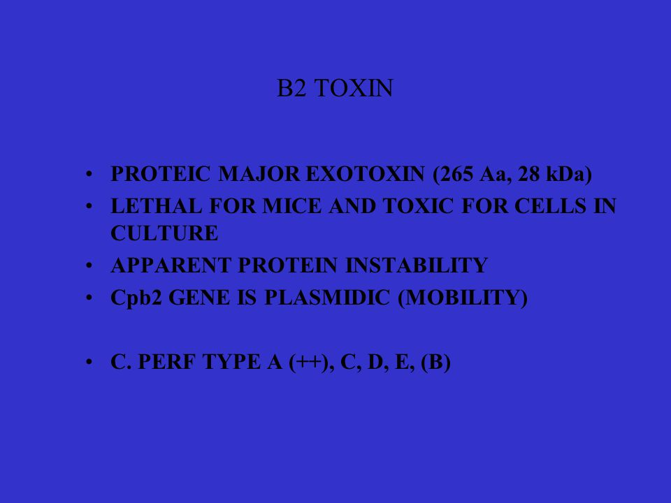B2 TOXIN •PROTEIC MAJOR EXOTOXIN (265 Aa, 28 kDa) •LETHAL FOR MICE AND TOXIC FOR CELLS IN CULTURE •APPARENT PROTEIN INSTABILITY •Cpb2 GENE IS PLASMIDI