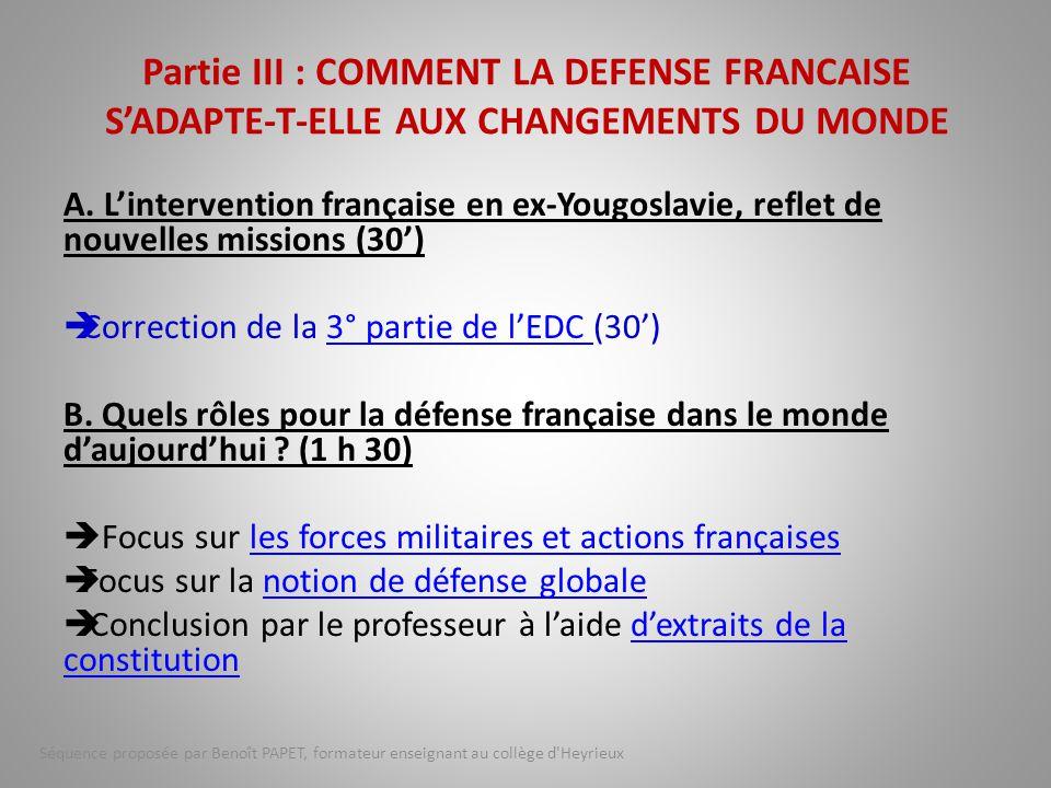 A. L'intervention française en ex-Yougoslavie, reflet de nouvelles missions (30')  Correction de la 3° partie de l'EDC (30')3° partie de l'EDC B. Que