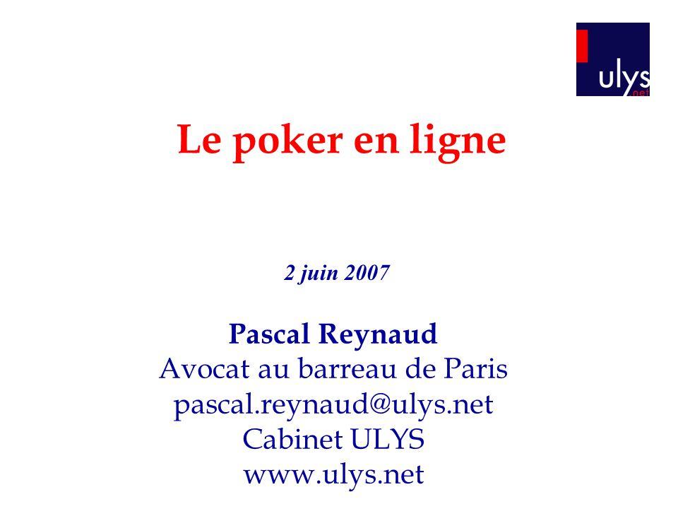 Le poker en ligne Pascal Reynaud Avocat au barreau de Paris pascal.reynaud@ulys.net Cabinet ULYS www.ulys.net 2 juin 2007