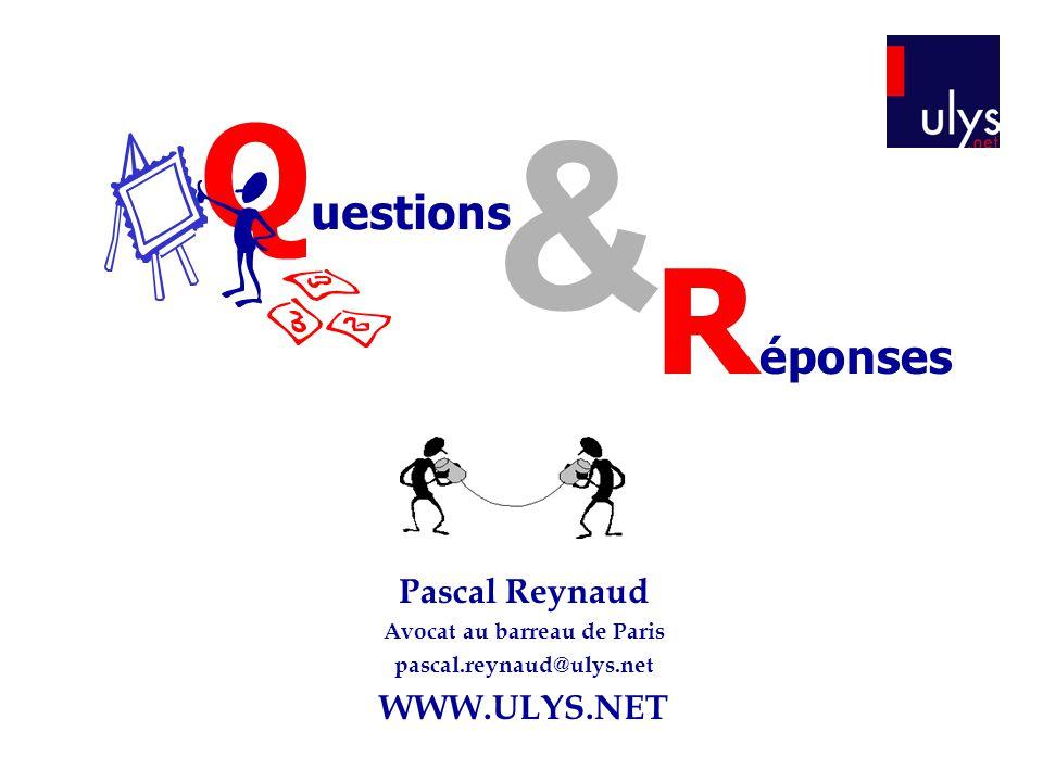 Q uestions & R éponses Pascal Reynaud Avocat au barreau de Paris pascal.reynaud@ulys.net WWW.ULYS.NET