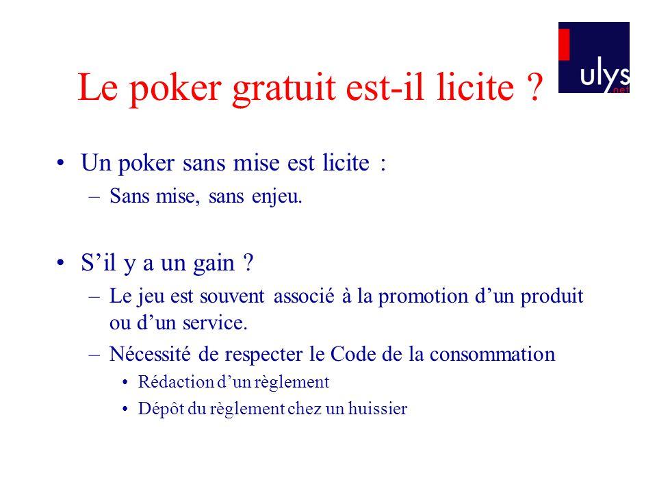 Le poker gratuit est-il licite . •Un poker sans mise est licite : –Sans mise, sans enjeu.