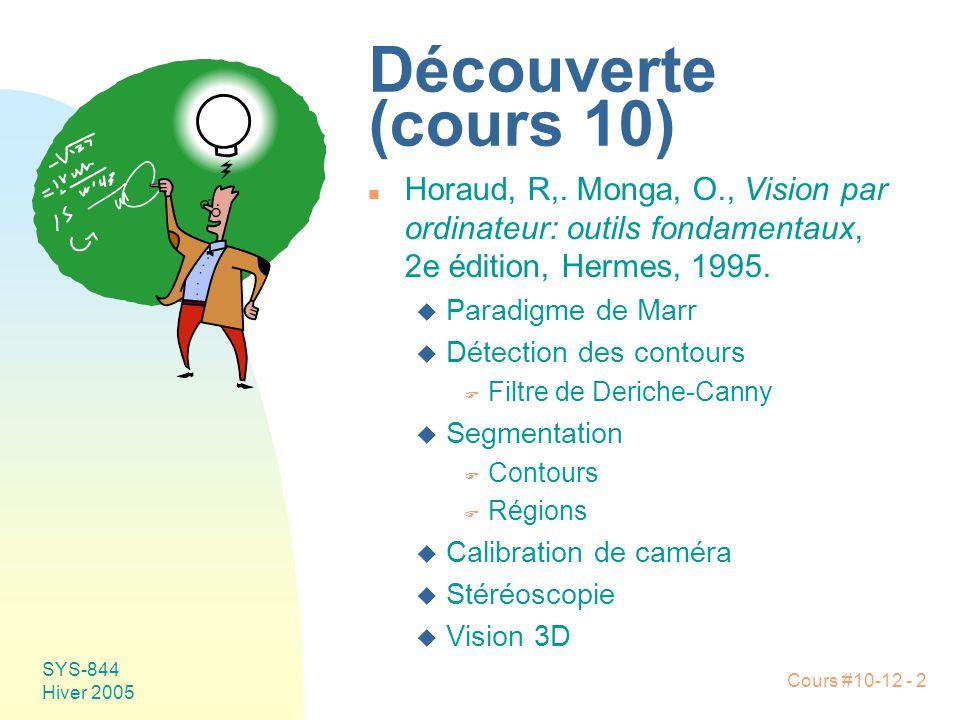 Cours #10-12 - 2 SYS-844 Hiver 2005 Découverte (cours 10) n Horaud, R,. Monga, O., Vision par ordinateur: outils fondamentaux, 2e édition, Hermes, 199