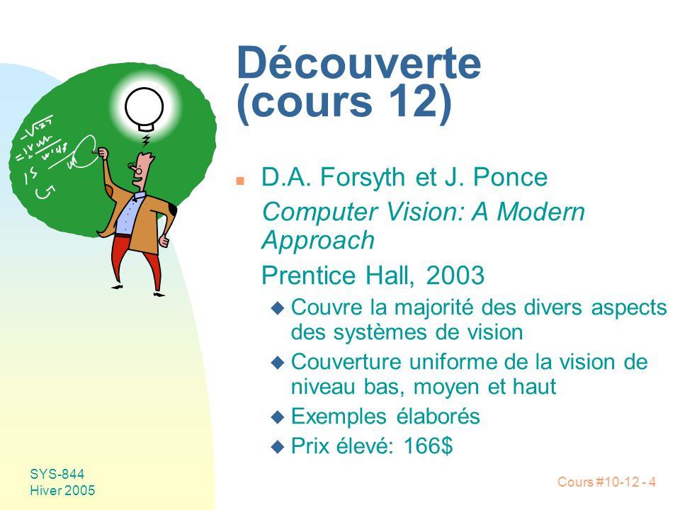 Cours #10-12 - 4 SYS-844 Hiver 2005 Découverte (cours 12) n D.A.