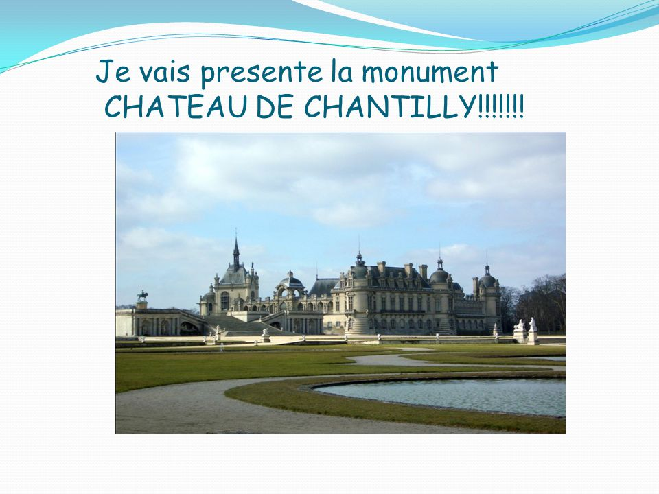 Je vais presente la monument CHATEAU DE CHANTILLY!!!!!!!