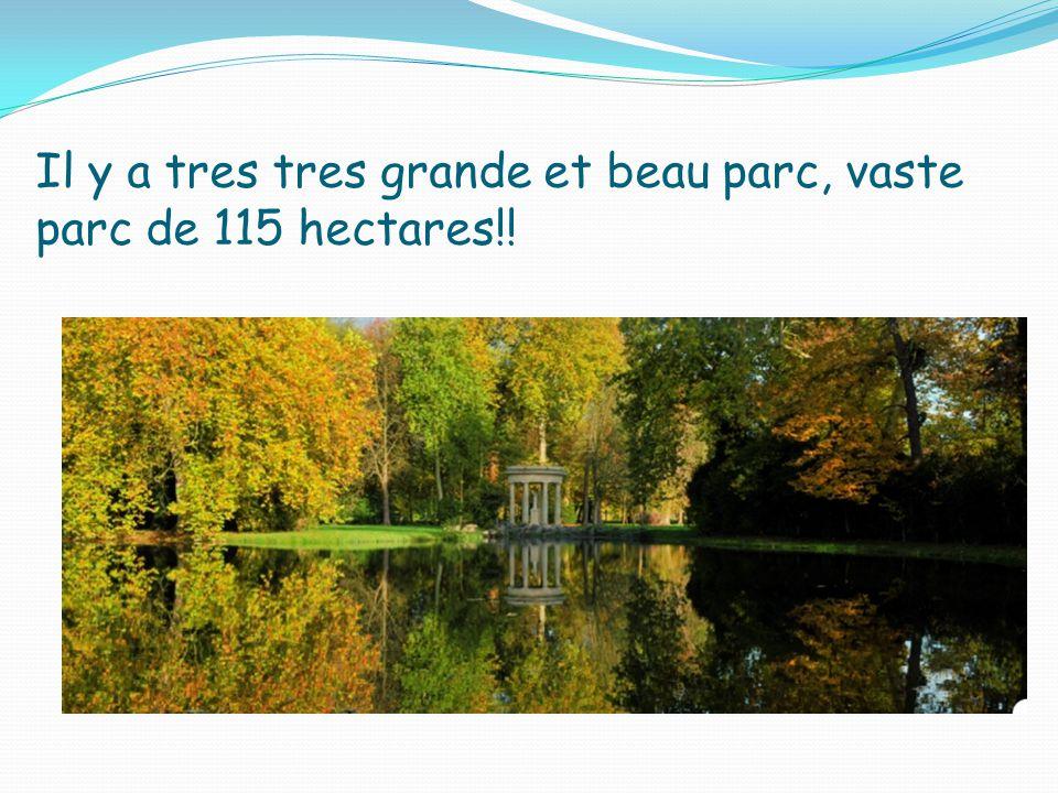 Il y a tres tres grande et beau parc, vaste parc de 115 hectares!!