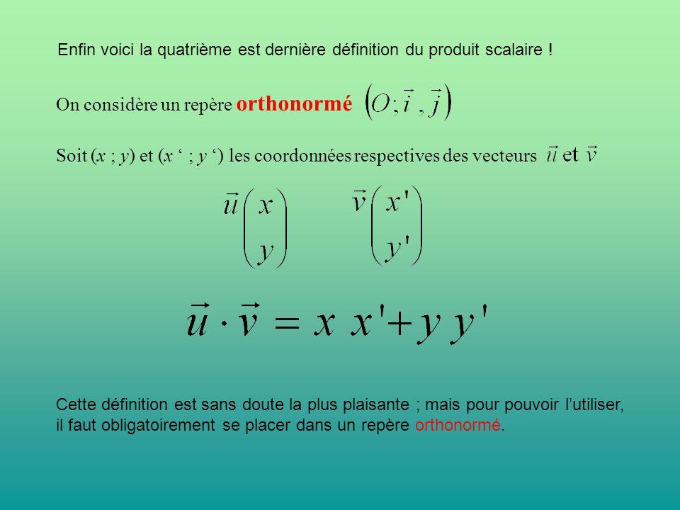Enfin voici la quatrième est dernière définition du produit scalaire ! On considère un repère orthonormé Soit (x ; y) et (x ' ; y ') les coordonnées r