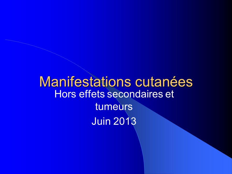 Manifestations cutanées Hors effets secondaires et tumeurs Juin 2013
