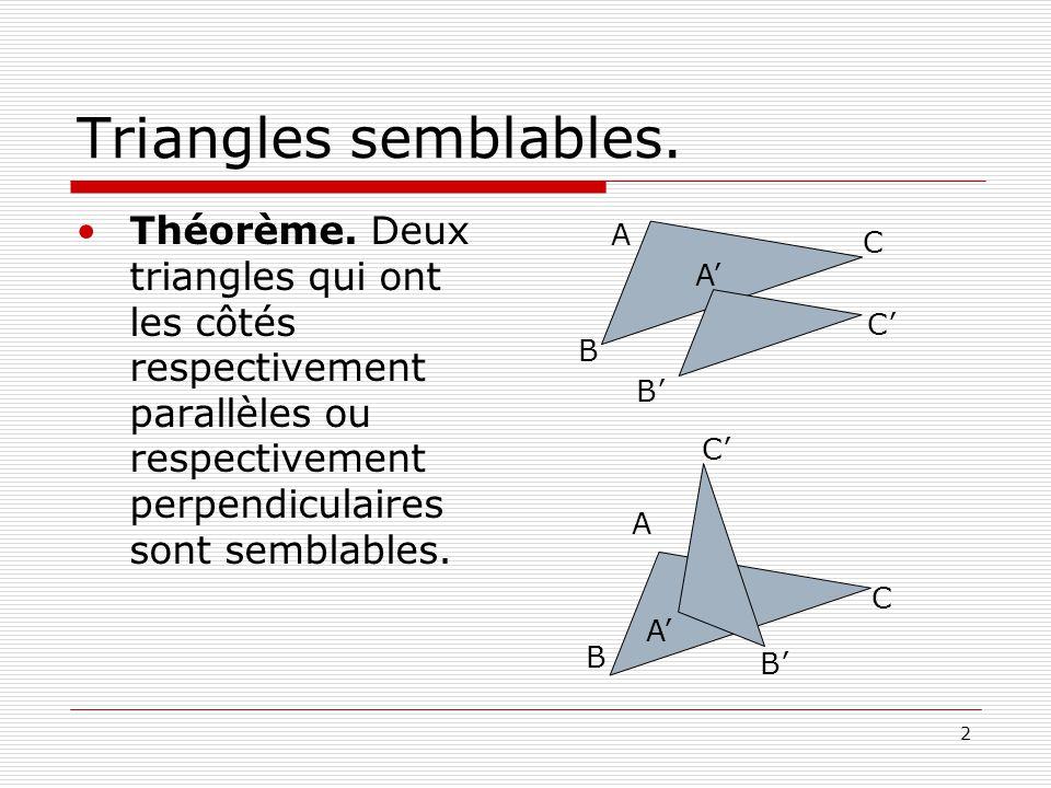 2 Triangles semblables. •Théorème. Deux triangles qui ont les côtés respectivement parallèles ou respectivement perpendiculaires sont semblables. B A