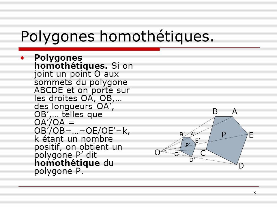 3 Polygones homothétiques. •Polygones homothétiques. Si on joint un point O aux sommets du polygone ABCDE et on porte sur les droites OA, OB,… des lon