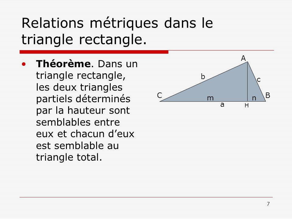 7 Relations métriques dans le triangle rectangle. •Théorème. Dans un triangle rectangle, les deux triangles partiels déterminés par la hauteur sont se