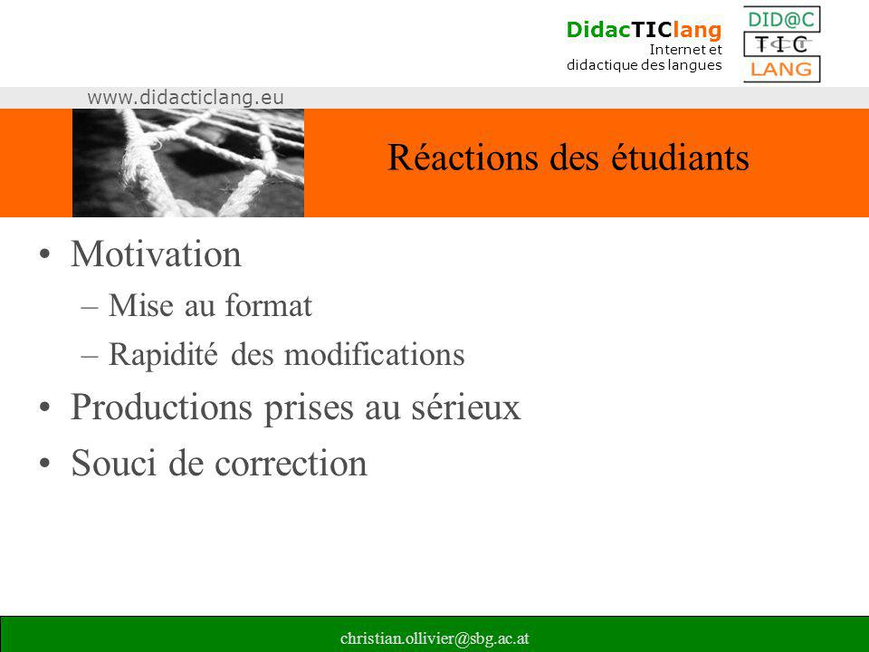 DidacTIClang Internet et didactique des langues www.didacticlang.eu christian.ollivier@sbg.ac.at Réactions des étudiants •Motivation –Mise au format –