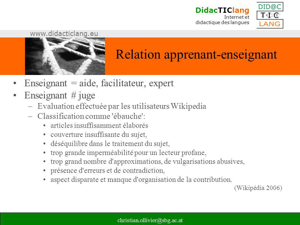 DidacTIClang Internet et didactique des langues www.didacticlang.eu christian.ollivier@sbg.ac.at Relation apprenant-enseignant •Enseignant = aide, fac