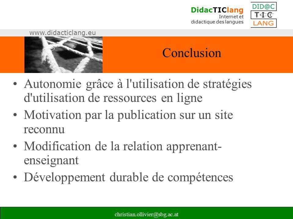 DidacTIClang Internet et didactique des langues www.didacticlang.eu christian.ollivier@sbg.ac.at Conclusion •Autonomie grâce à l'utilisation de straté