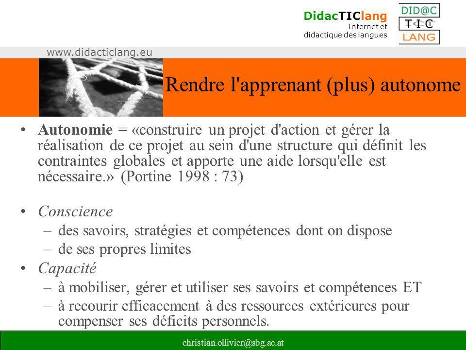 DidacTIClang Internet et didactique des langues www.didacticlang.eu christian.ollivier@sbg.ac.at Rendre l'apprenant (plus) autonome •Autonomie = «cons