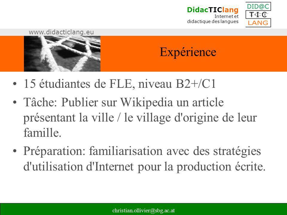 DidacTIClang Internet et didactique des langues www.didacticlang.eu christian.ollivier@sbg.ac.at Expérience •15 étudiantes de FLE, niveau B2+/C1 •Tâch
