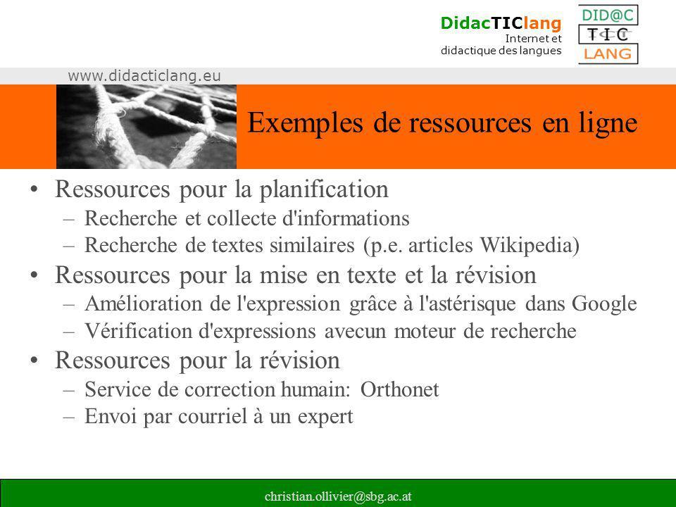 DidacTIClang Internet et didactique des langues www.didacticlang.eu christian.ollivier@sbg.ac.at Exemples de ressources en ligne •Ressources pour la p
