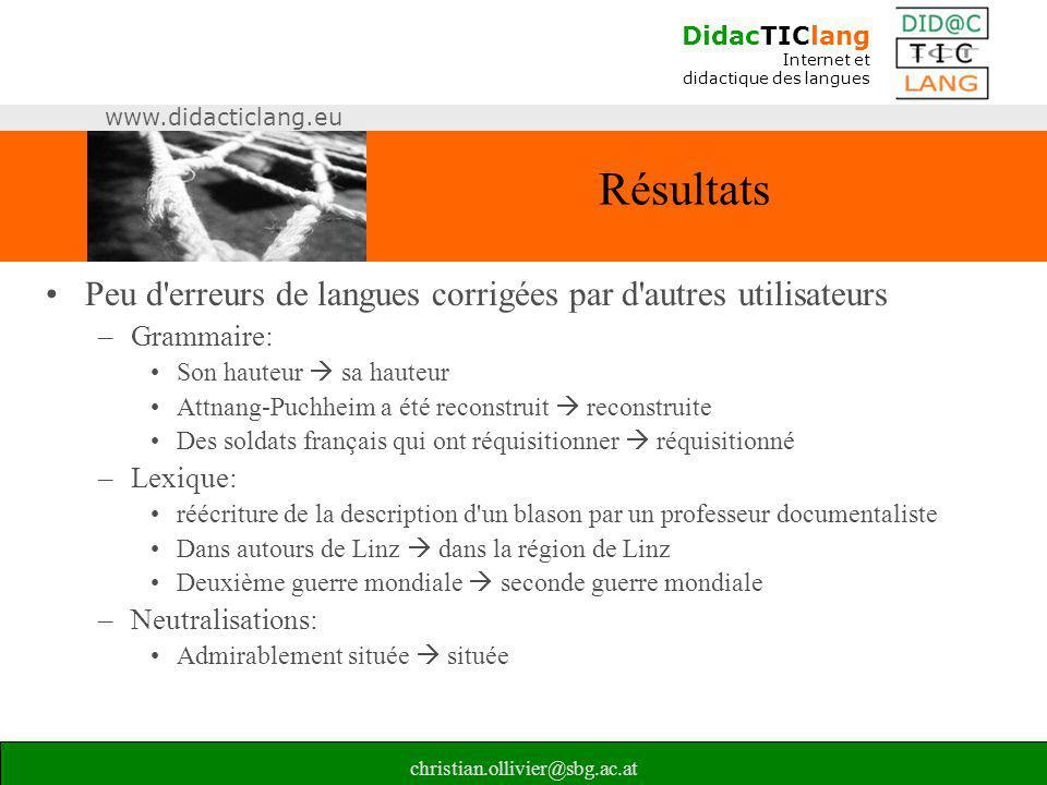 DidacTIClang Internet et didactique des langues www.didacticlang.eu christian.ollivier@sbg.ac.at Résultats •Peu d'erreurs de langues corrigées par d'a