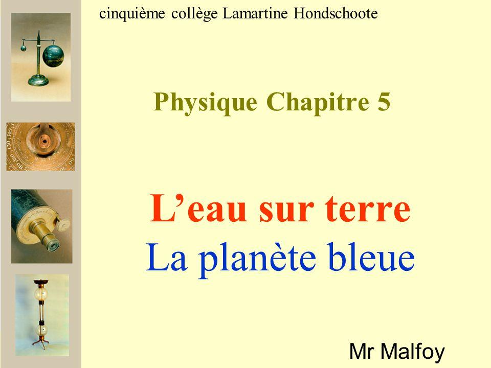 Physique Chapitre 5 Mr Malfoy cinquième collège Lamartine Hondschoote L'eau sur terre La planète bleue
