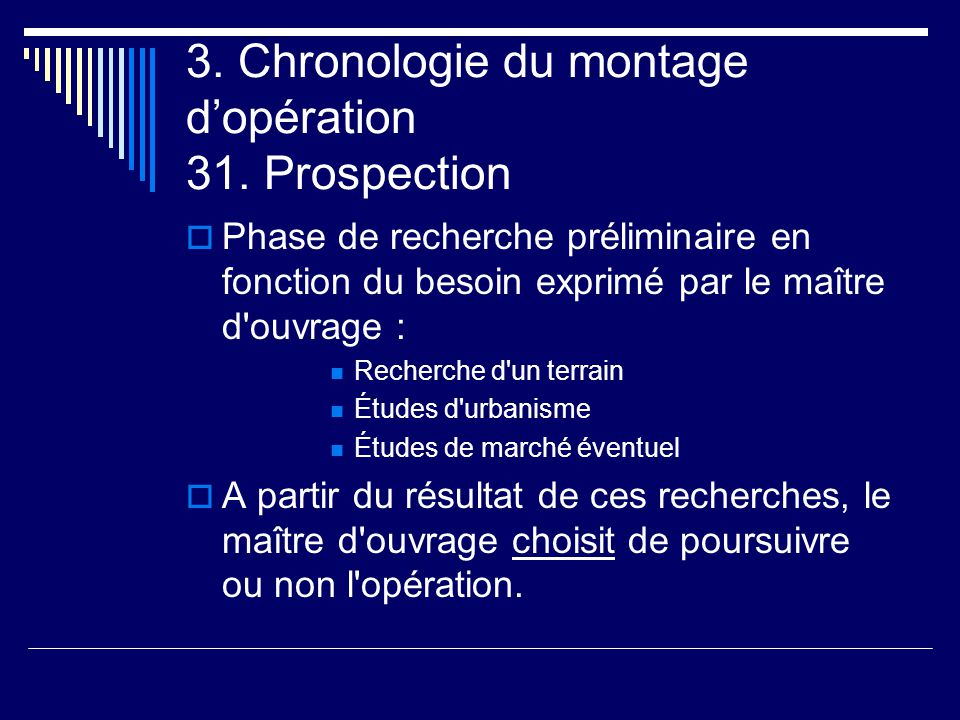 3. Chronologie du montage d'opération 31. Prospection  Phase de recherche préliminaire en fonction du besoin exprimé par le maître d'ouvrage :  Rech