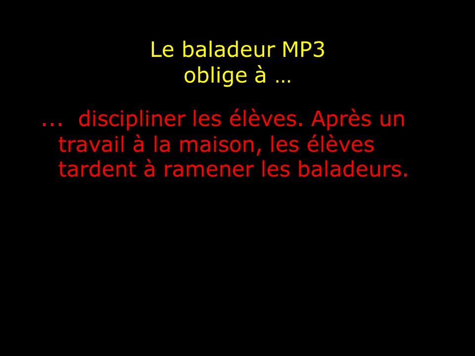 Le baladeur MP3 oblige à …... discipliner les élèves.