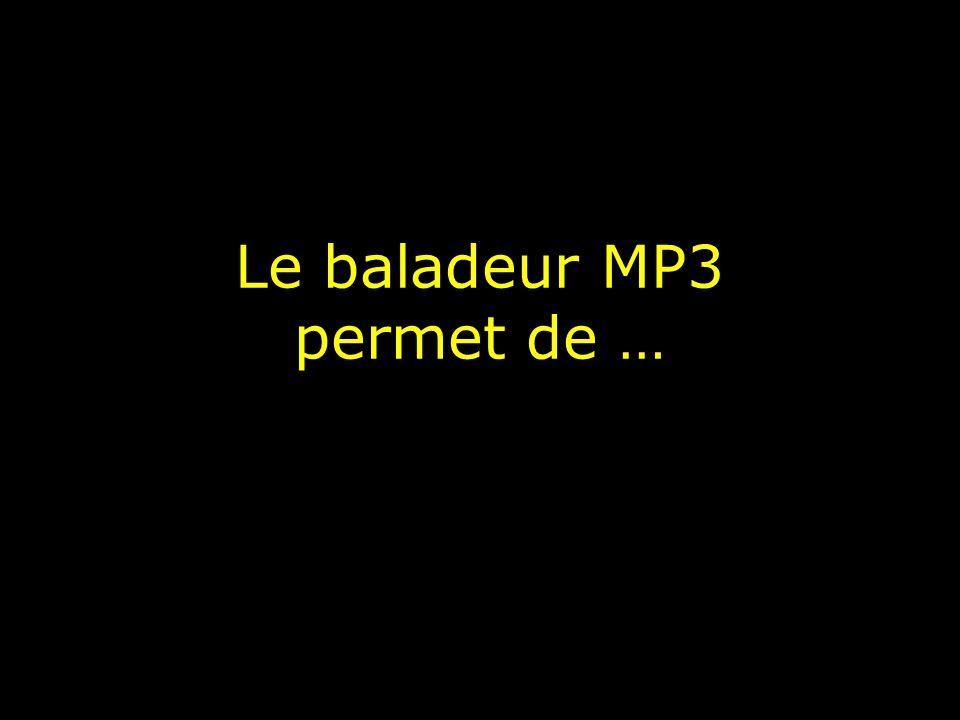 Le baladeur MP3 permet de …...