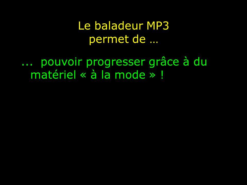Le baladeur MP3 permet de …... pouvoir progresser grâce à du matériel « à la mode » !