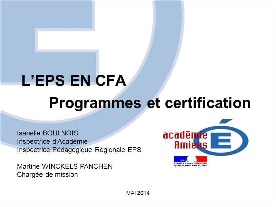 L'EPS EN CFA Programmes et certification MAI 2014 Isabelle BOULNOIS Inspectrice d'Académie Inspectrice Pédagogique Régionale EPS Martine WINCKELS PANCHEN Chargée de mission
