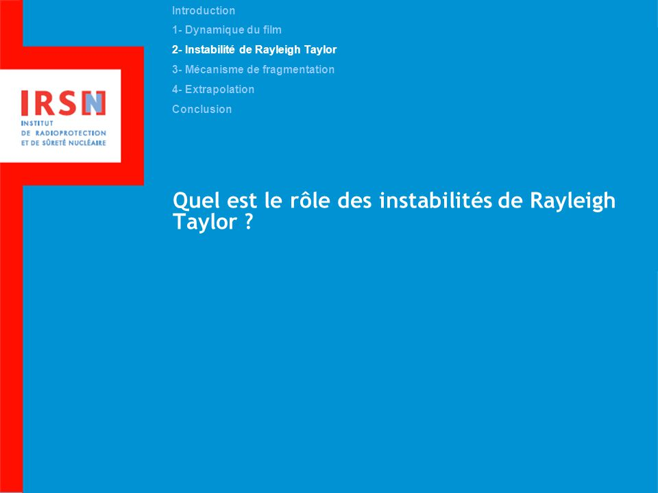 Quel est le rôle des instabilités de Rayleigh Taylor ? Introduction 1- Dynamique du film 2- Instabilité de Rayleigh Taylor 3- Mécanisme de fragmentati