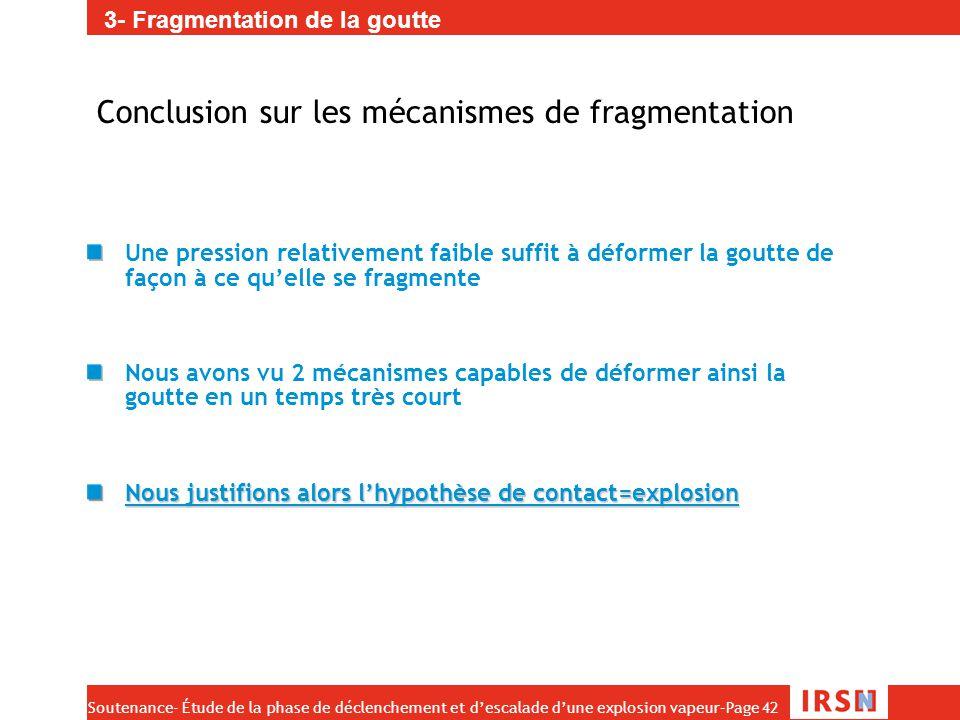 Soutenance- Étude de la phase de déclenchement et d'escalade d'une explosion vapeur–Page 42 Conclusion sur les mécanismes de fragmentation Une pressio