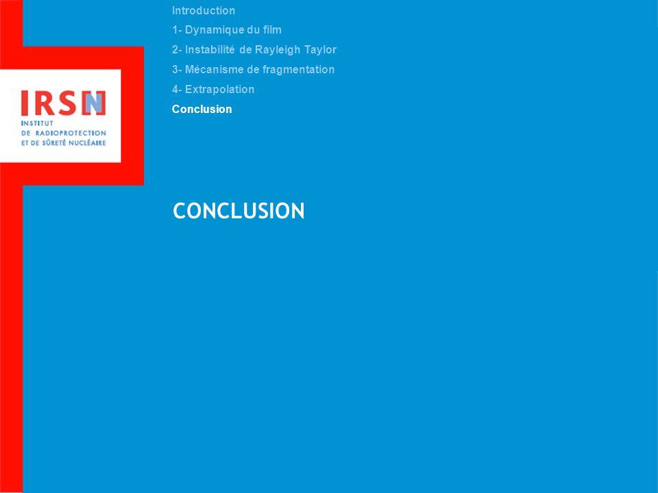 CONCLUSION Introduction 1- Dynamique du film 2- Instabilité de Rayleigh Taylor 3- Mécanisme de fragmentation 4- Extrapolation Conclusion