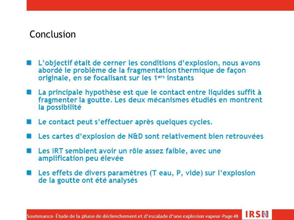 Soutenance- Étude de la phase de déclenchement et d'escalade d'une explosion vapeur–Page 48 Conclusion L'objectif était de cerner les conditions d'exp