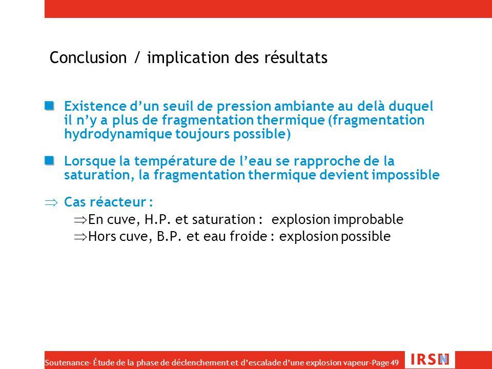 Soutenance- Étude de la phase de déclenchement et d'escalade d'une explosion vapeur–Page 49 Conclusion / implication des résultats Existence d'un seui