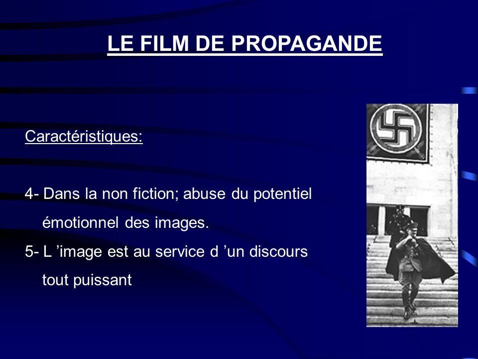 LE FILM DE PROPAGANDE Caractéristiques: 1- S'adresse au plus grand nombre 2- Assène une idée ou une conviction 3- Ne s 'embarrasse pas de vains scrupules