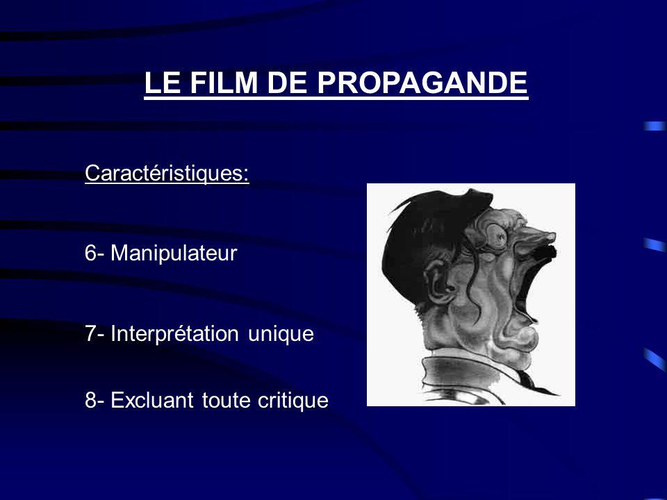 LE FILM DE PROPAGANDE Caractéristiques: 4- Dans la non fiction; abuse du potentiel émotionnel des images.